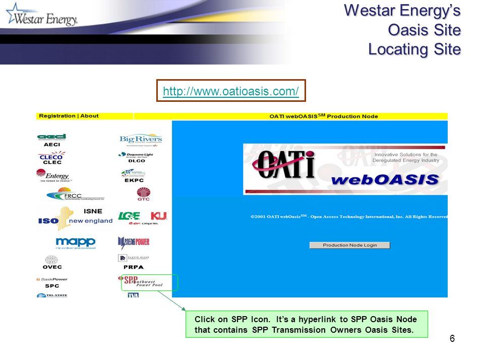 6 Westar Energys Oasis Site Locating Site http://www.oatioasis.com/ Click on SPP Icon.