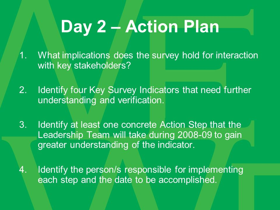 Day 2 – Action Plan 1.What implications does the survey hold for interaction with key stakeholders.