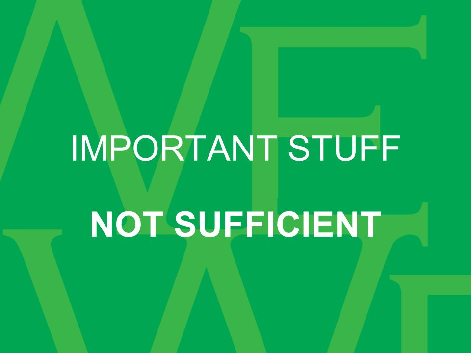 IMPORTANT STUFF NOT SUFFICIENT