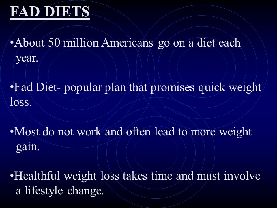 FAD DIETS About 50 million Americans go on a diet each year.