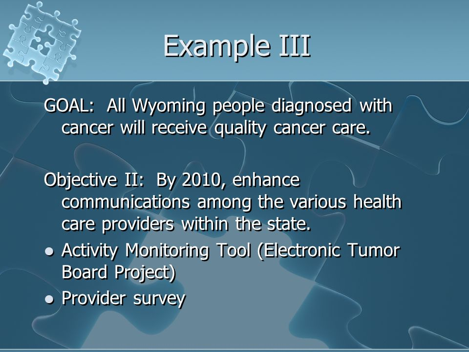 Example III GOAL: All Wyoming people diagnosed with cancer will receive quality cancer care.