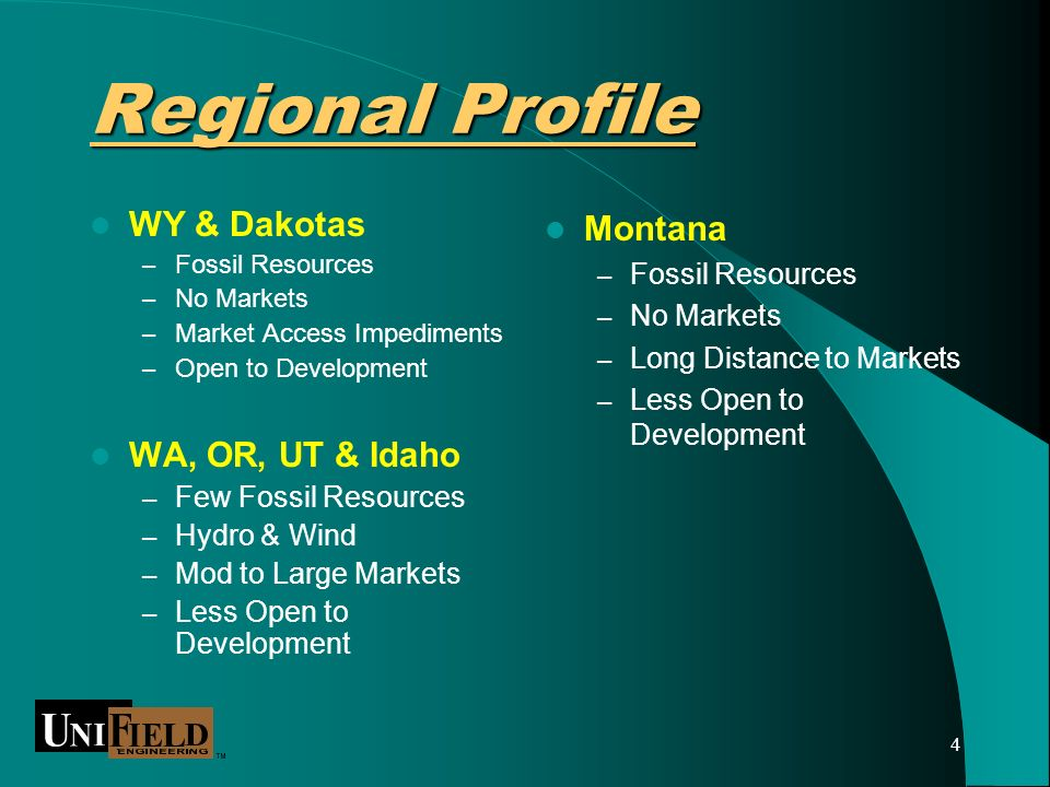4 Regional Profile WY & Dakotas – Fossil Resources – No Markets – Market Access Impediments – Open to Development WA, OR, UT & Idaho – Few Fossil Resources – Hydro & Wind – Mod to Large Markets – Less Open to Development Montana – Fossil Resources – No Markets – Long Distance to Markets – Less Open to Development