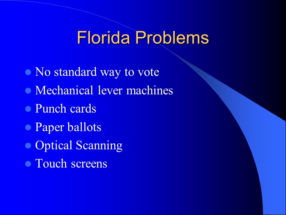 Florida Problems Large number of electoral votes (25) Butterfly ballot Confusion, especially among the elderly Unusually large number of votes for Buchanan