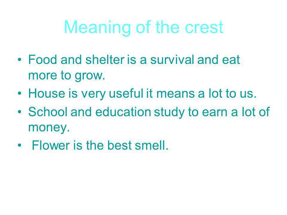 Meaning of the crest Food and shelter is a survival and eat more to grow.