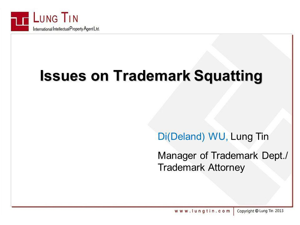 Issues on Trademark Squatting Issues on Trademark Squatting Di(Deland) WU, Lung Tin Manager of Trademark Dept./ Trademark Attorney