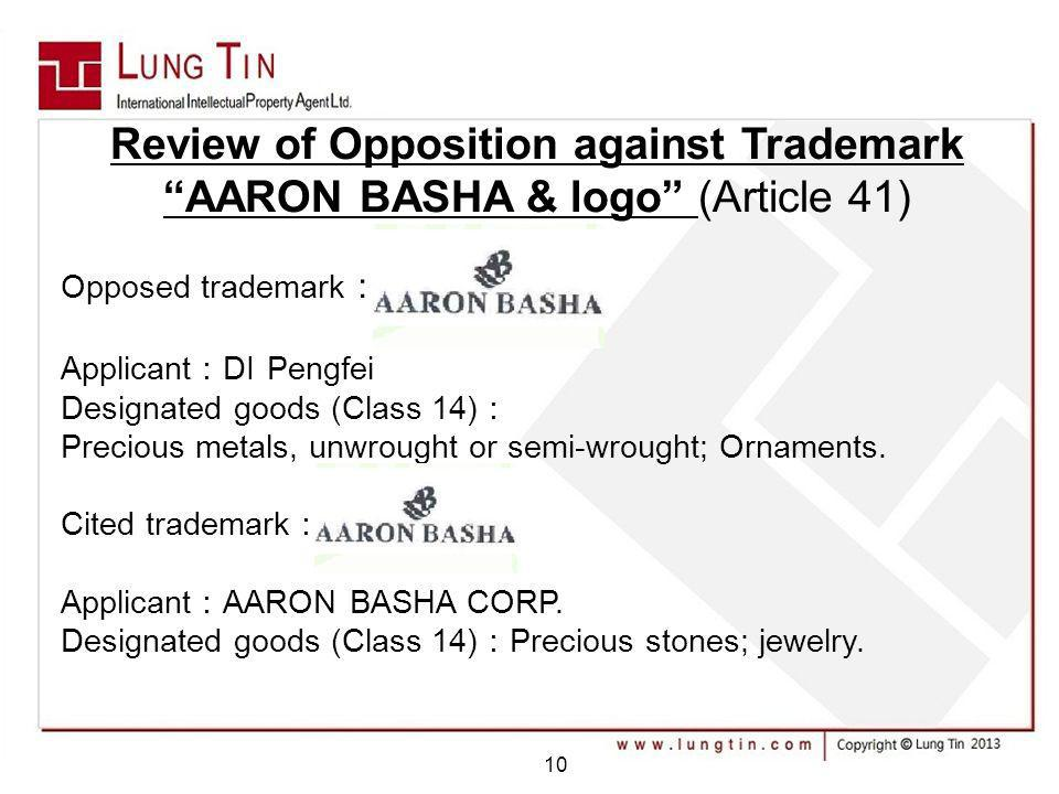 10 Review of Opposition against Trademark AARON BASHA & logo (Article 41) Opposed trademark Applicant DI Pengfei Designated goods (Class 14) Precious metals, unwrought or semi-wrought; Ornaments.