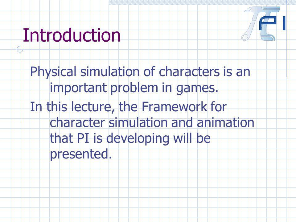 Introduction Physical simulation of characters is an important problem in games.