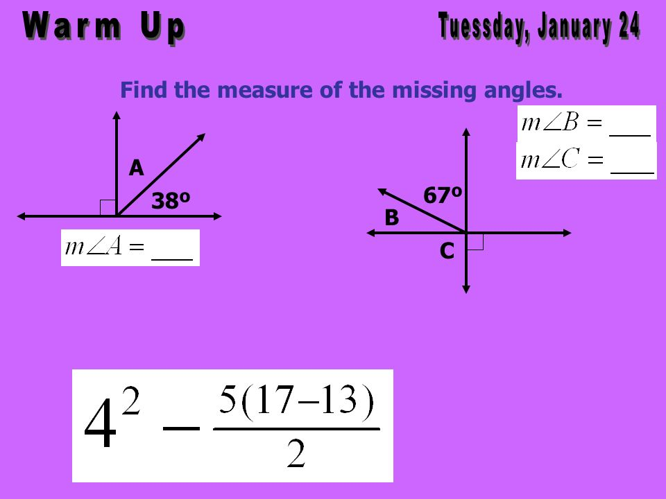Find the measure of the missing angles. 38º A 67º B C