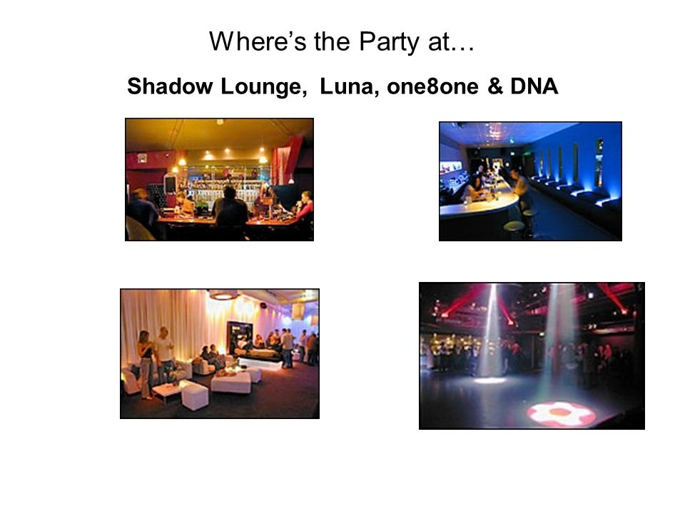 Wheres the Party at… Shadow Lounge, Luna, one8one & DNA