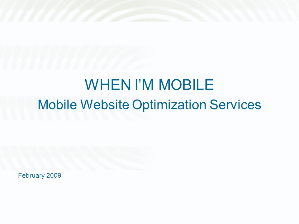 WHEN IM MOBILE Mobile Website Optimization Services February 2009