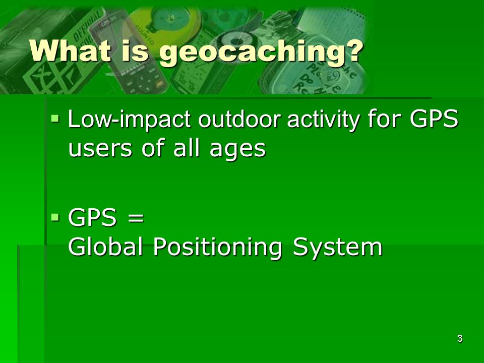 3 What is geocaching.