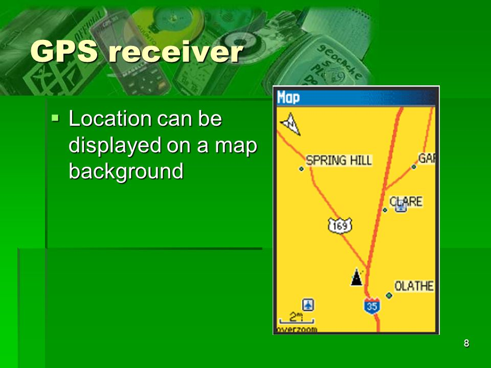 8 GPS receiver Location can be displayed on a map background Location can be displayed on a map background