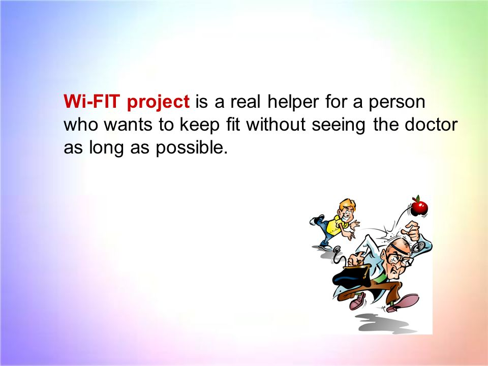 Wi-FIT project is a real helper for a person who wants to keep fit without seeing the doctor as long as possible.