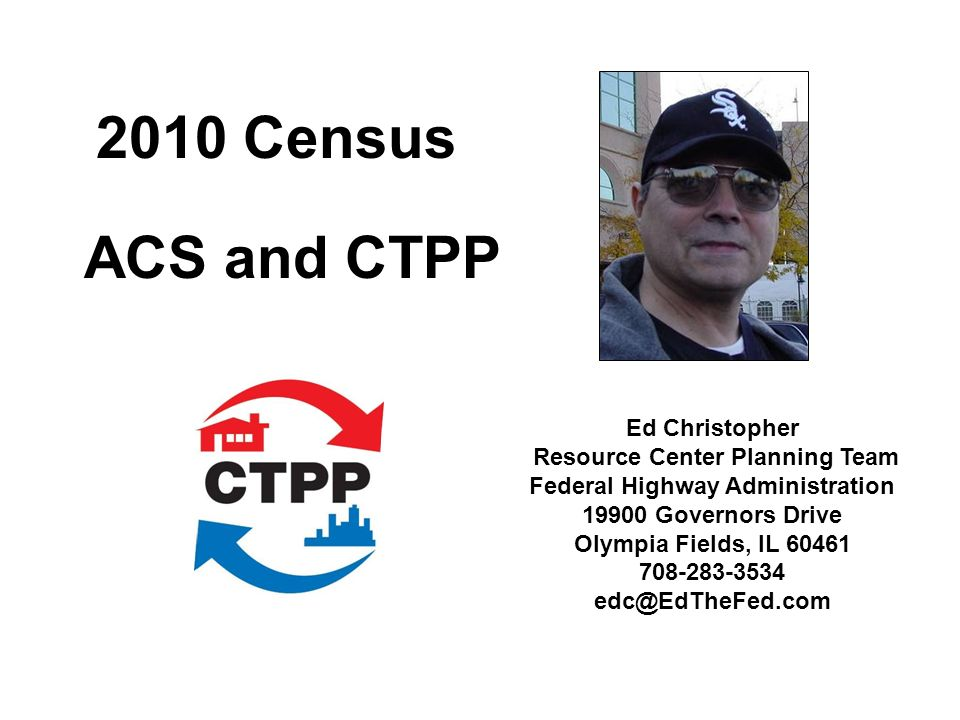 Ed Christopher Resource Center Planning Team Federal Highway Administration Governors Drive Olympia Fields, IL Census ACS and CTPP