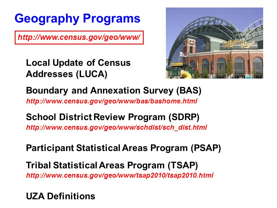 Local Update of Census Addresses (LUCA) Boundary and Annexation Survey (BAS)   School District Review Program (SDRP)   Participant Statistical Areas Program (PSAP) Tribal Statistical Areas Program (TSAP)   UZA Definitions   Geography Programs