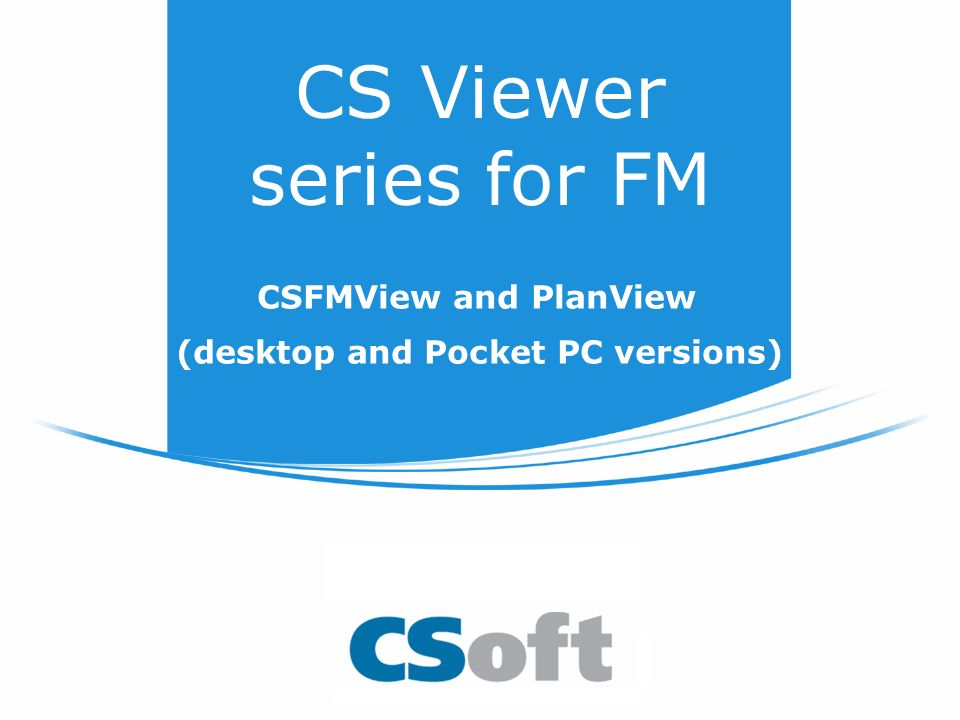 CS Viewer series for FM CSFMView and PlanView (desktop and Pocket PC versions)