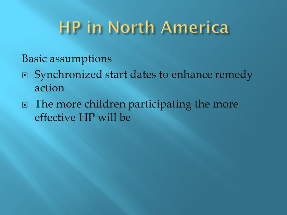 Basic assumptions Synchronized start dates to enhance remedy action The more children participating the more effective HP will be