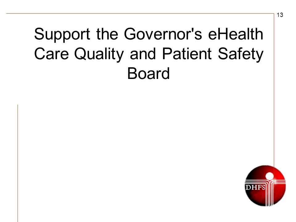 13 Support the Governor s eHealth Care Quality and Patient Safety Board