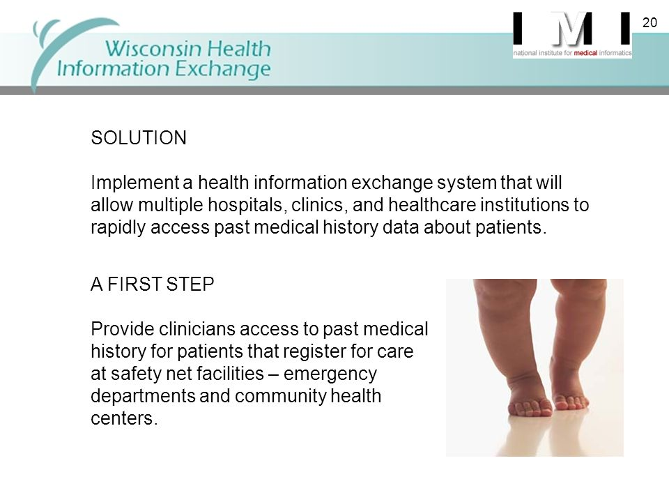 20 SOLUTION Implement a health information exchange system that will allow multiple hospitals, clinics, and healthcare institutions to rapidly access past medical history data about patients.