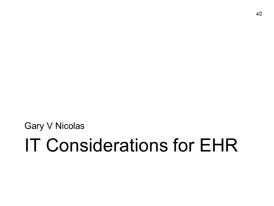40 IT Considerations for EHR Gary V Nicolas