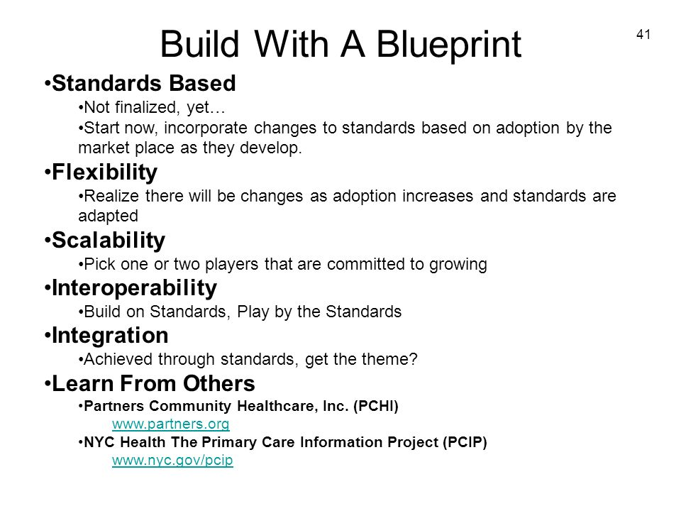 41 Build With A Blueprint Standards Based Not finalized, yet… Start now, incorporate changes to standards based on adoption by the market place as they develop.