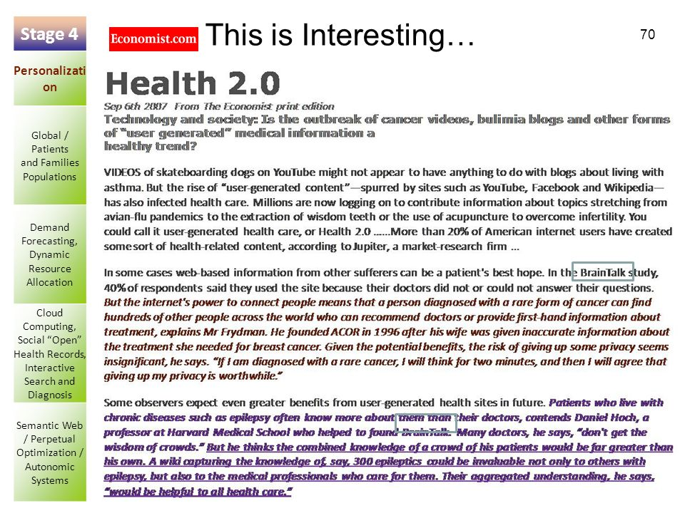 70 This is Interesting… Stage 4 Personalizati on Global / Patients and Families Populations Demand Forecasting, Dynamic Resource Allocation Cloud Computing, Social Open Health Records, Interactive Search and Diagnosis Semantic Web / Perpetual Optimization / Autonomic Systems