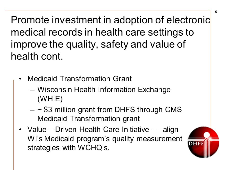9 Promote investment in adoption of electronic medical records in health care settings to improve the quality, safety and value of health cont.