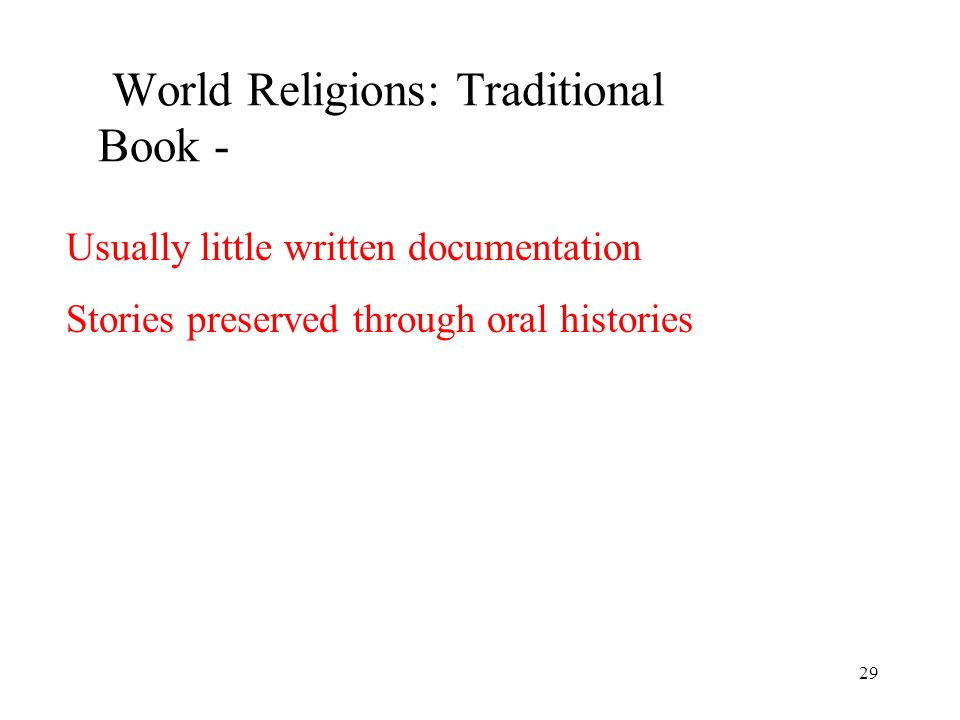 29 World Religions: Traditional Book - Usually little written documentation Stories preserved through oral histories