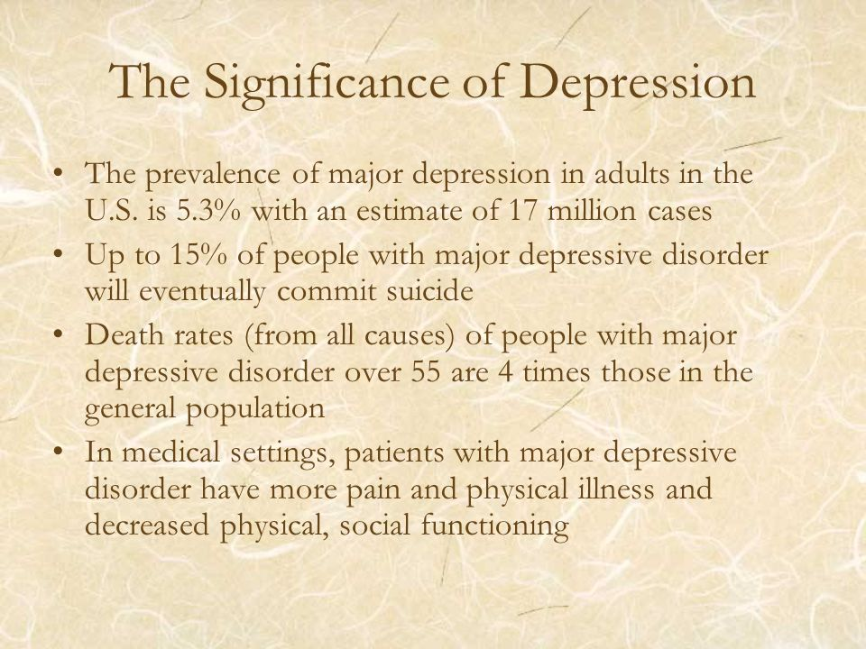 The Significance of Depression The prevalence of major depression in adults in the U.S.