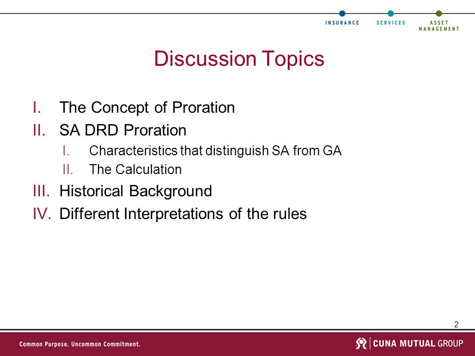 2 Discussion Topics I.The Concept of Proration II.SA DRD Proration I.Characteristics that distinguish SA from GA II.The Calculation III.Historical Background IV.Different Interpretations of the rules