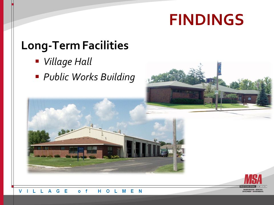 FINDINGS Long-Term Facilities Village Hall Public Works Building VILLAGE of HOLMEN