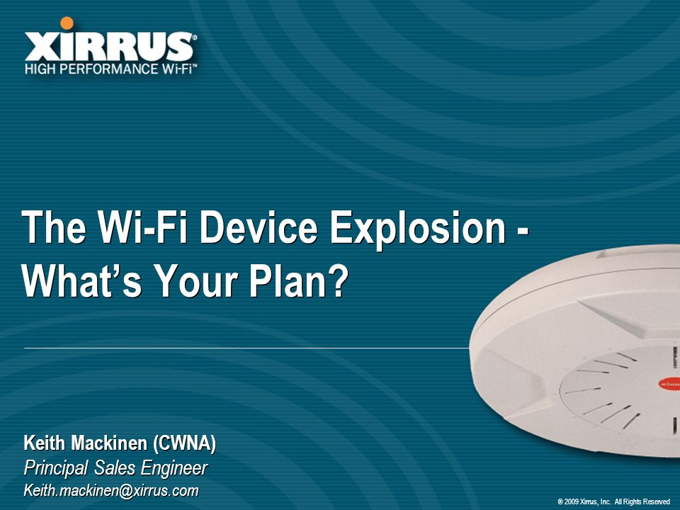 ® 2009 Xirrus, Inc. All Rights Reserved The Wi-Fi Device Explosion - Whats Your Plan.