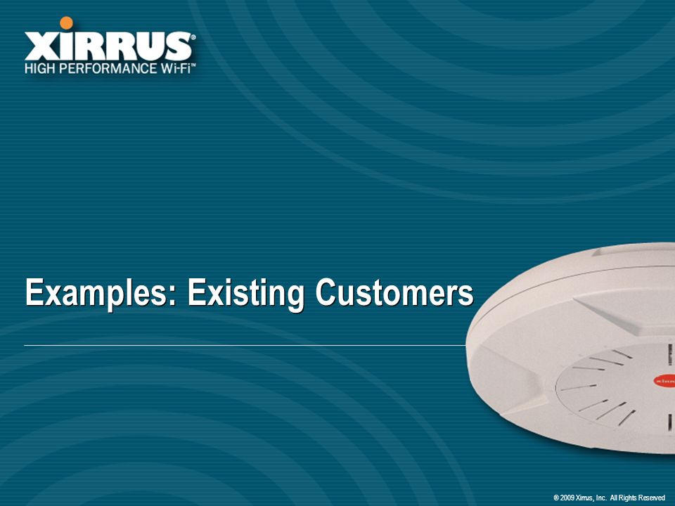® 2009 Xirrus, Inc. All Rights Reserved Examples: Existing Customers