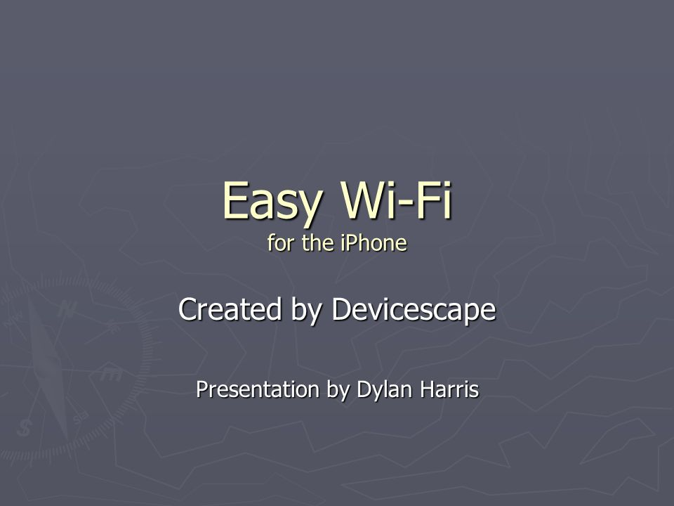 Easy Wi-Fi for the iPhone Created by Devicescape Presentation by Dylan Harris