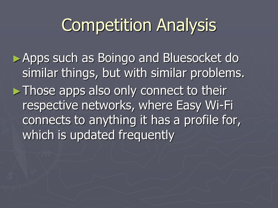 Competition Analysis Apps such as Boingo and Bluesocket do similar things, but with similar problems.