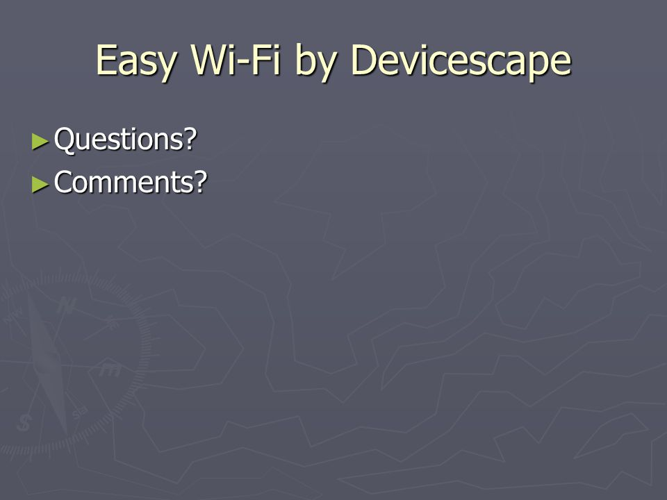 Easy Wi-Fi by Devicescape Questions Questions Comments Comments