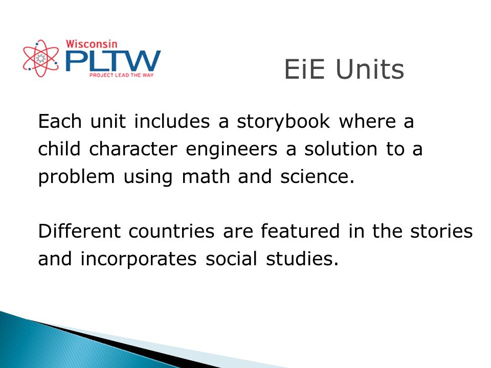EiE Units Each unit includes a storybook where a child character engineers a solution to a problem using math and science.