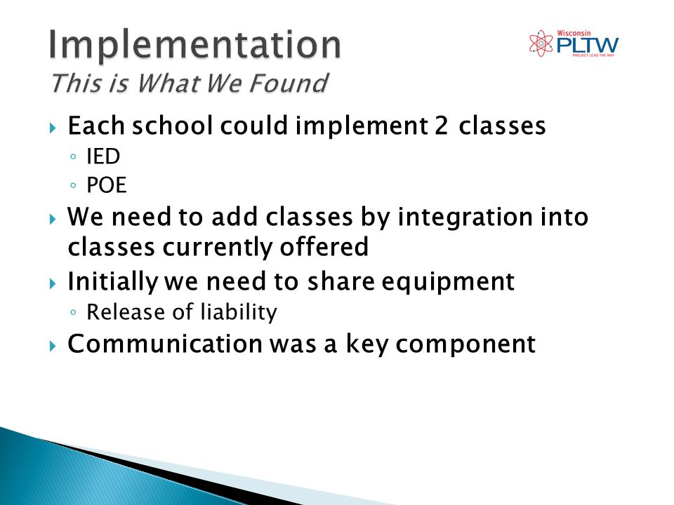 Each school could implement 2 classes IED POE We need to add classes by integration into classes currently offered Initially we need to share equipment Release of liability Communication was a key component