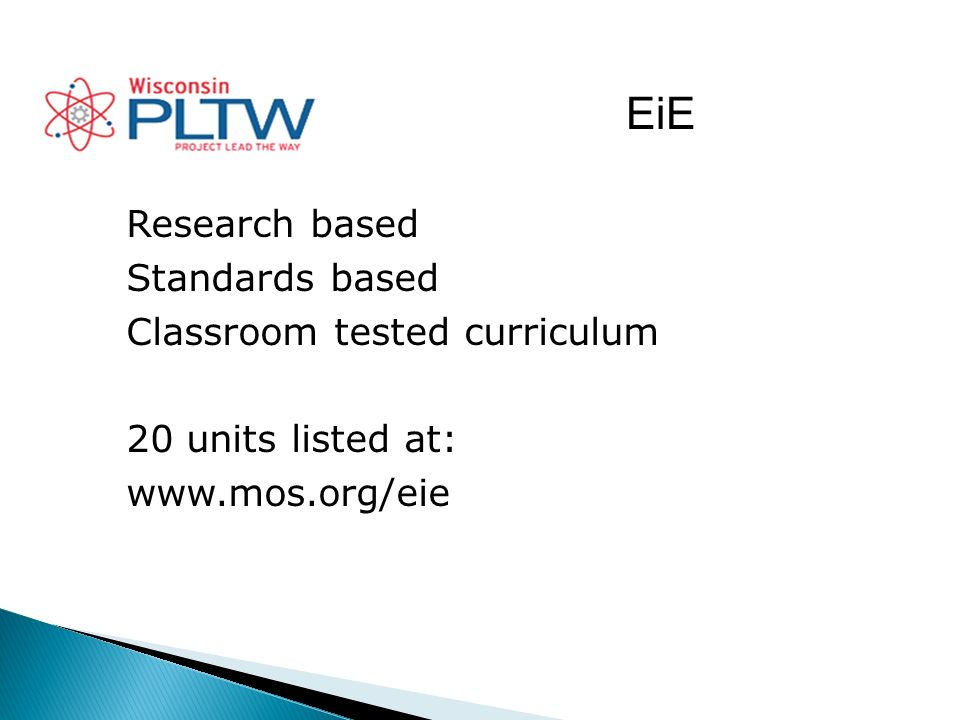 EiE Research based Standards based Classroom tested curriculum 20 units listed at: www.mos.org/eie
