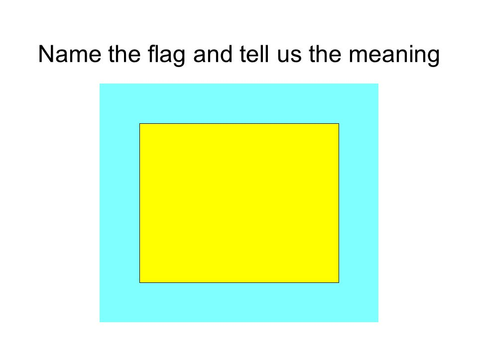 Name the flag and tell us the meaning