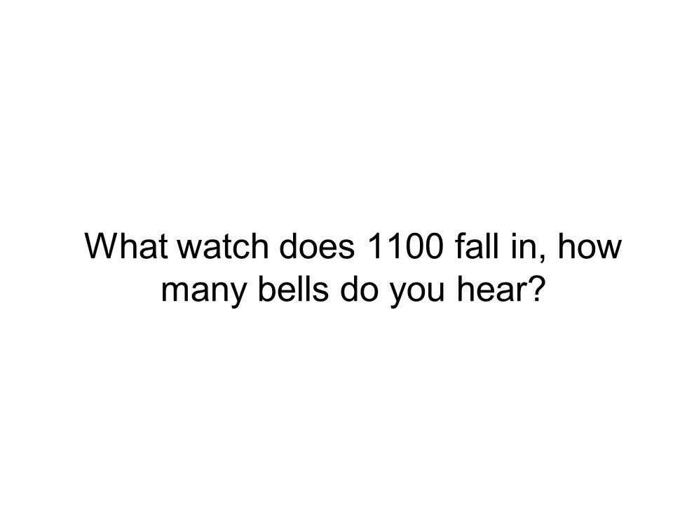 What watch does 1100 fall in, how many bells do you hear