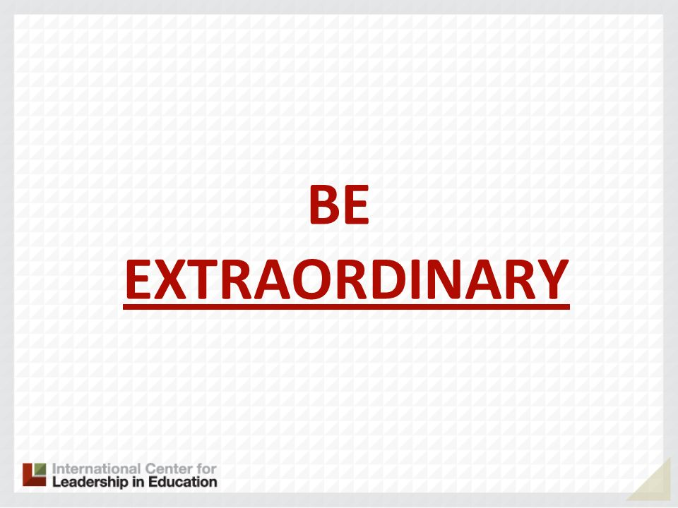 BE EXTRAORDINARY