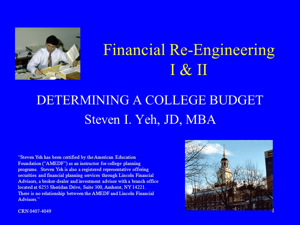 1 Financial Re-Engineering I & II DETERMINING A COLLEGE BUDGET Steven I.