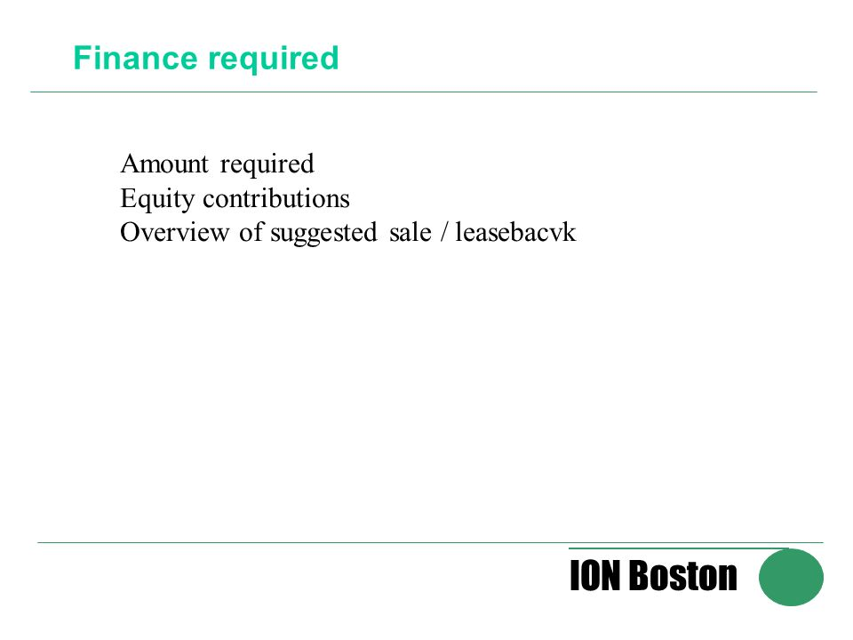 ION Boston Finance required Amount required Equity contributions Overview of suggested sale / leasebacvk