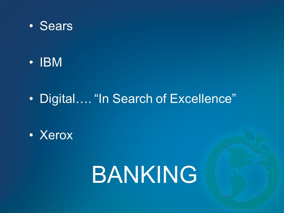 BANKING Sears IBM Digital…. In Search of Excellence Xerox