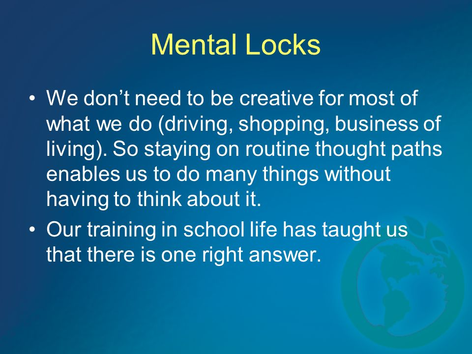 Mental Locks We dont need to be creative for most of what we do (driving, shopping, business of living).