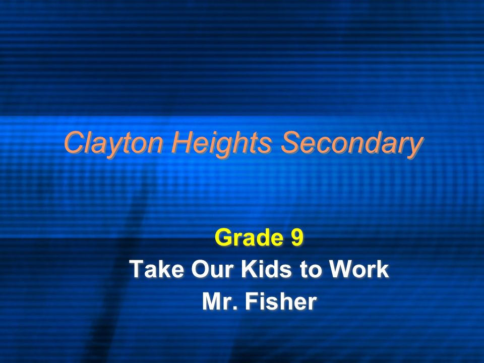 Clayton Heights Secondary Grade 9 Take Our Kids to Work Mr.