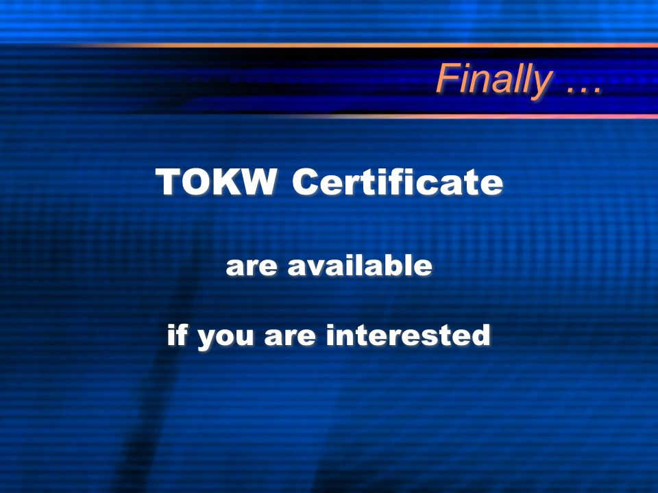 Finally … TOKW Certificate are available if you are interested TOKW Certificate are available if you are interested