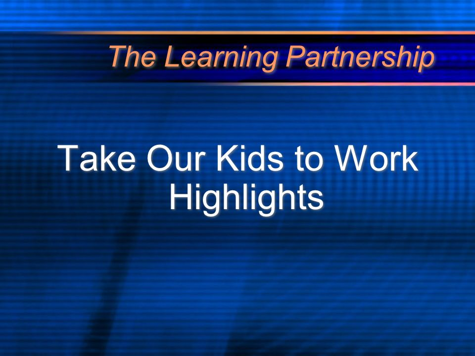 The Learning Partnership Take Our Kids to Work Highlights