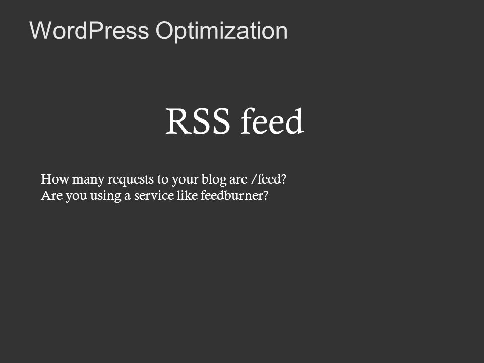WordPress Optimization RSS feed How many requests to your blog are /feed.